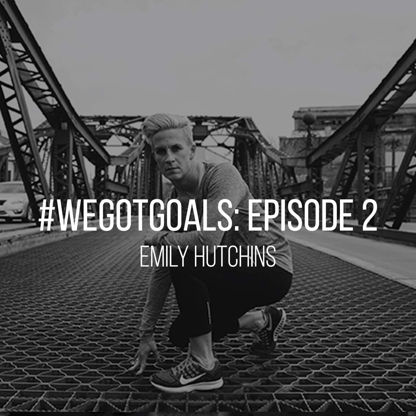 WeGotGoals_Episode 2_Emily Hutchins