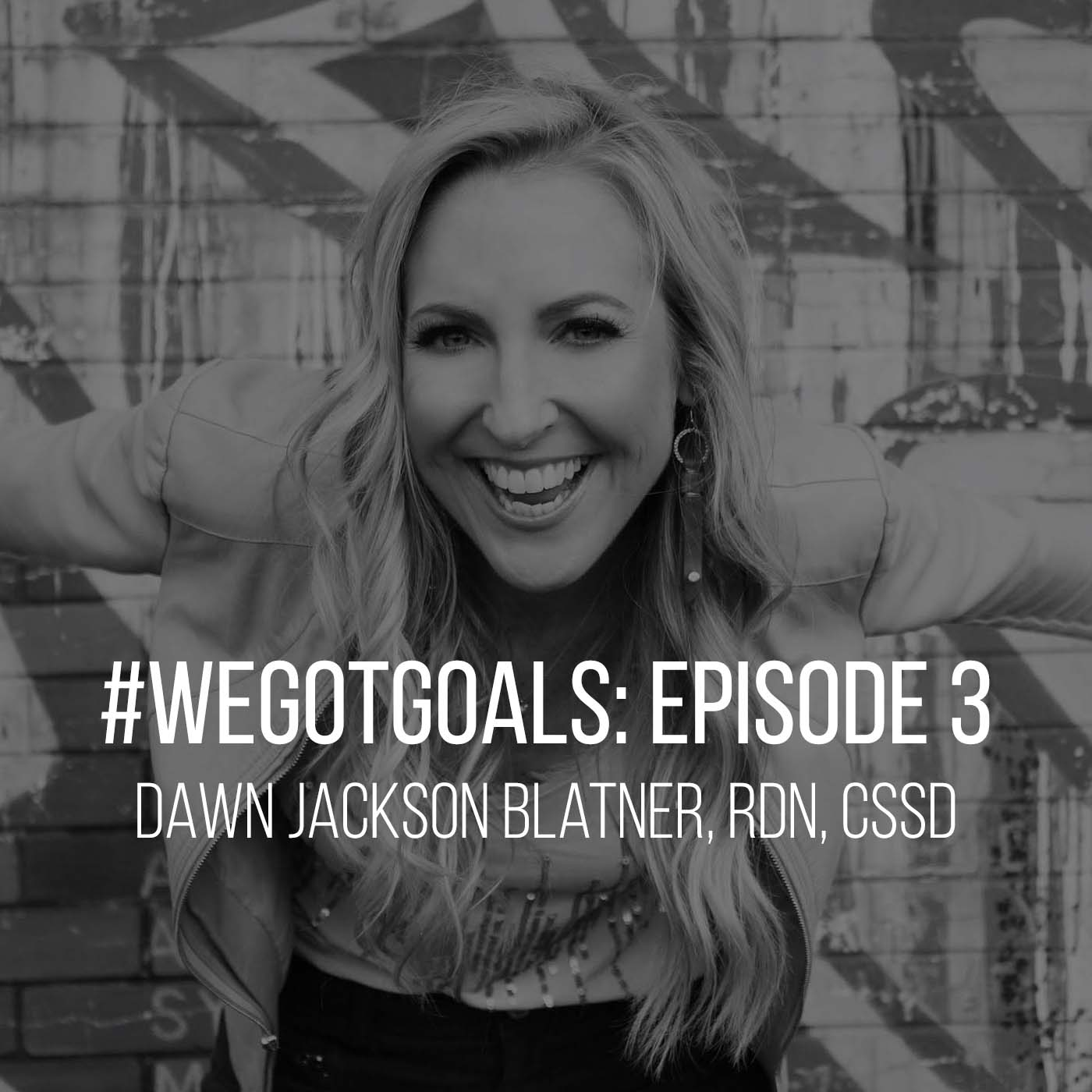 WeGotGoals_episode 3_Dawn Jackson Blatner