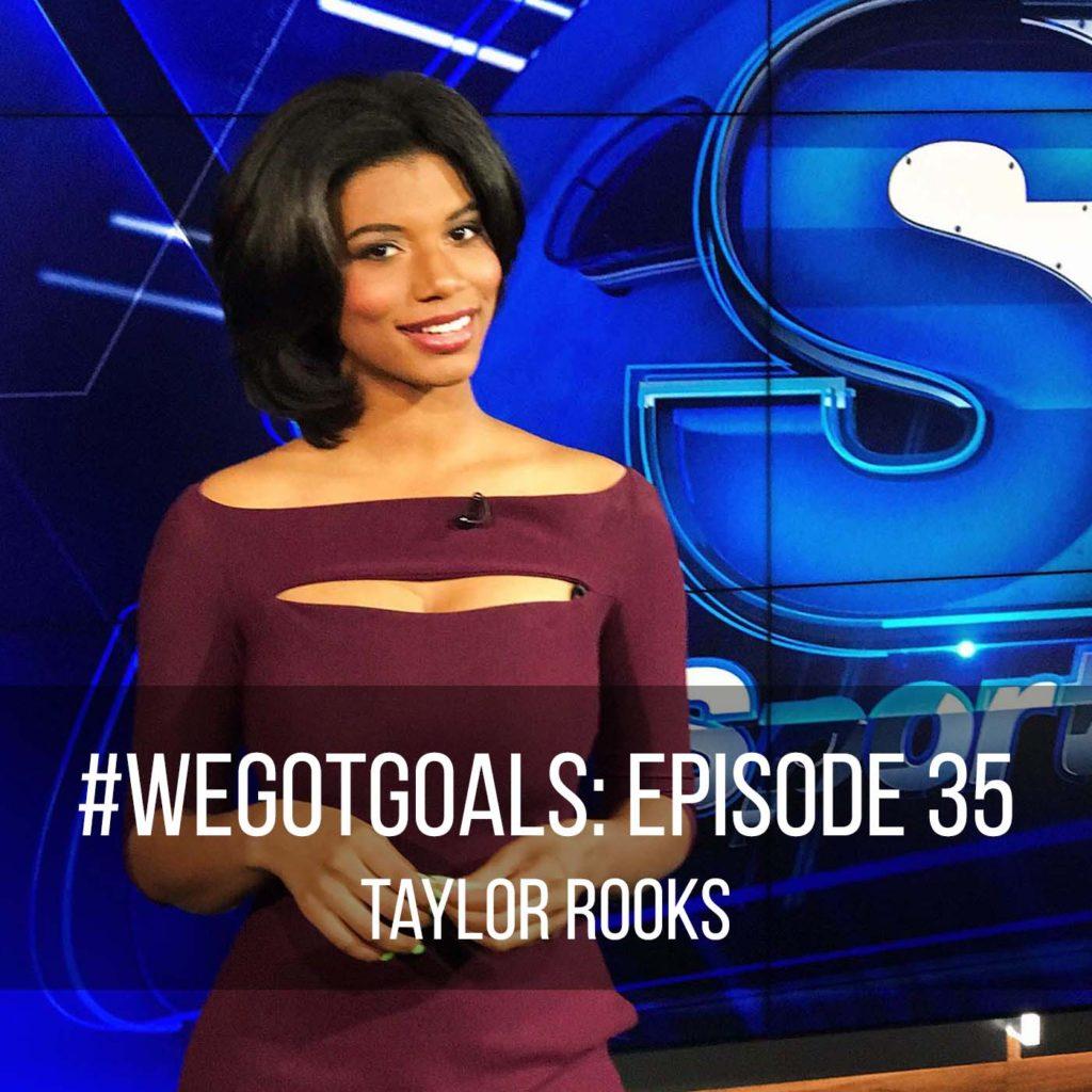 We Got Goals Taylor Rook, Sports Anchor