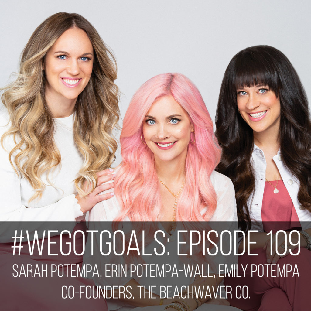 beachwaver co-founders on we got goals sarah potempa erin potempa-wall emily potempa