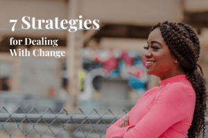 7 strategies for dealing with change